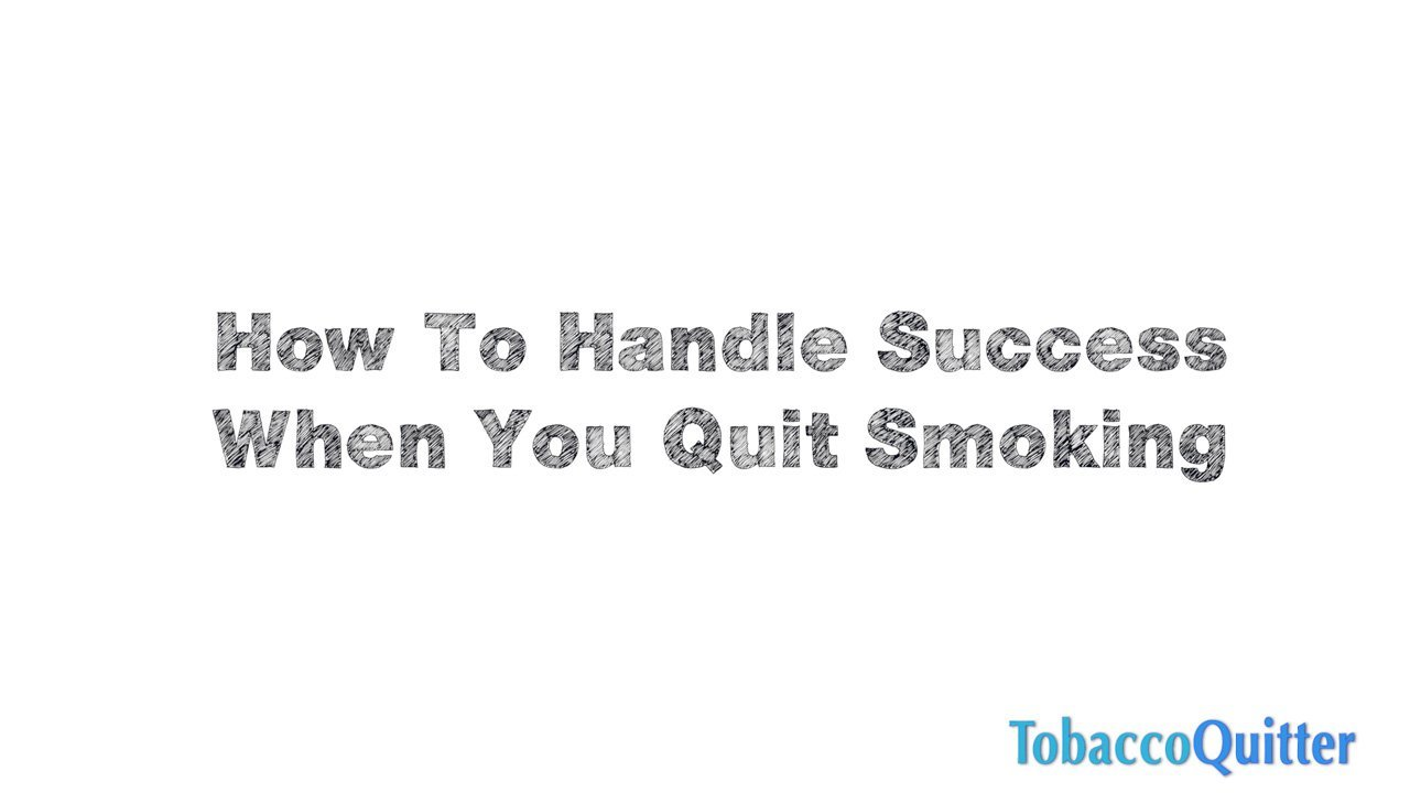 How To Handle Success When You Quit Smoking