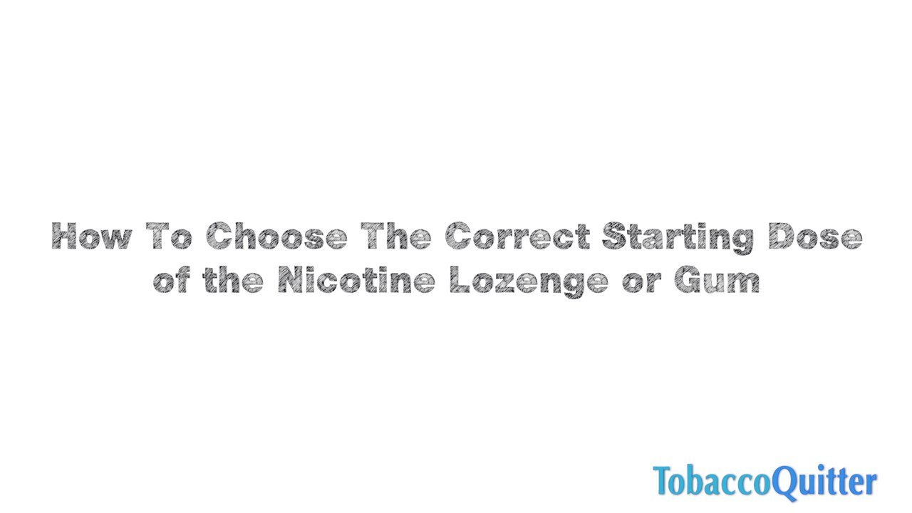 What Dose Of Nicotine Gum or Lozenge Should I Start With?